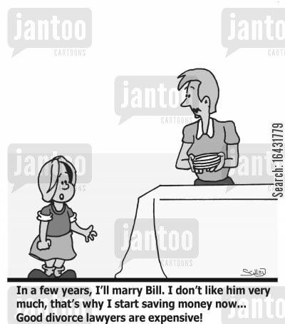 divorce laywers cartoon humor: 'In a few years, I'll marry Bill. I don't like him very much, that's why I start saving money now... Good divorce lawyers are expensive'!