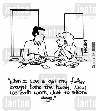bringing home the bacon cartoon humor: 'When I was a girl my father brought home the bacon. Now we both work just to afford eggs.'