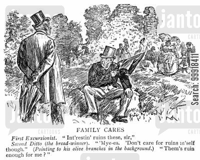 historic cartoon humor: Husband saying that he doesn't care for ruins because his family are ruin enough for him.