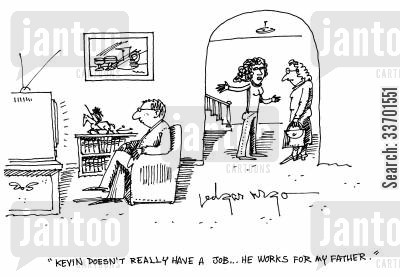kevin cartoon humor: 'Kevin doesn't really have a job...He works for my father.'