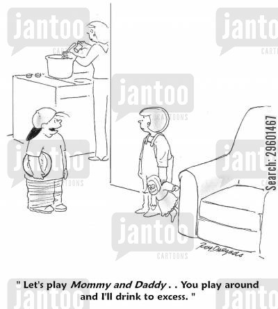 drunkard cartoon humor: 'Let's play Mommy and Daddy... You play around and I'll drink to success.'