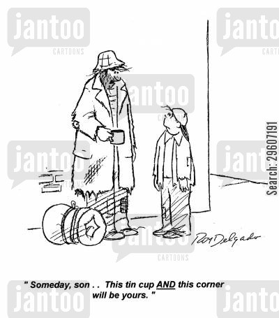 tin cup cartoon humor: 'Someday, son.. This tin cup AND this corner will be yours.'
