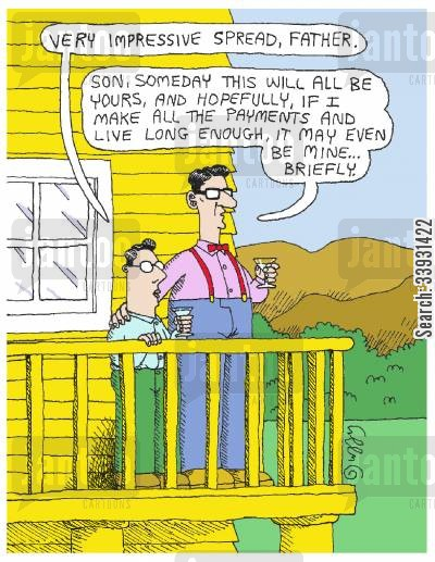 father and son cartoon humor: 'Very impressive spread, Father.' 'Son, some day this will all be yours, and hopefully, if I make all the payments and live long enough, it may even be mine... briefly.'