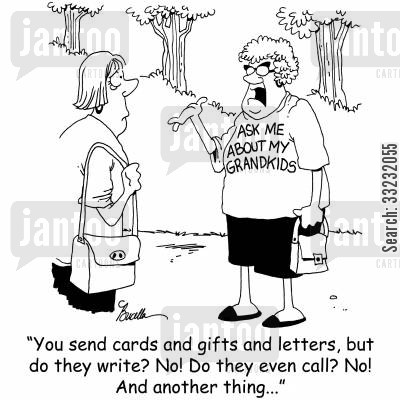 keep in touch cartoon humor: 'You send cards and gifts and letters, but do they write? No! Do they even call? No! And another thing...'
