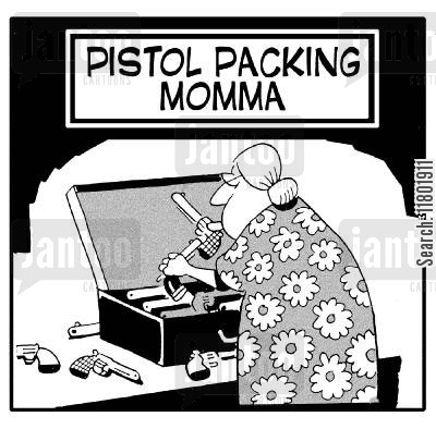 pistol packing momma cartoon humor: Pistol Packing Momma.