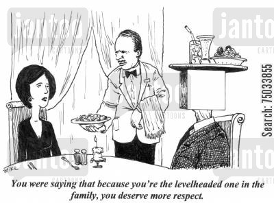 respect cartoon humor: 'You were saying that because you're the levelheaded one in the family, you deserve more respect.'