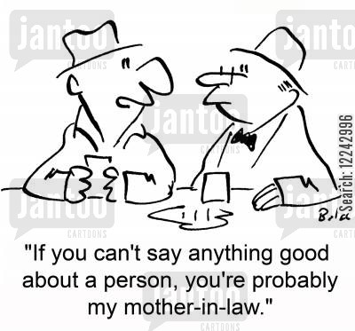 keep quiet cartoon humor: 'If you can't say anything good about a person, you're probably my mother-in-law.'