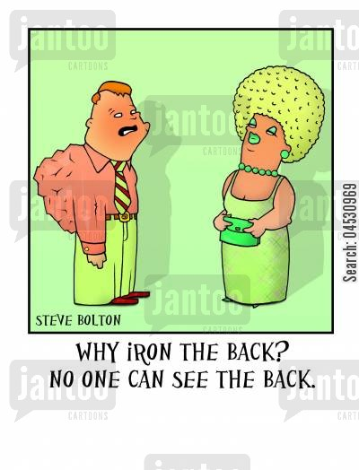 laundry days cartoon humor: 'Why iron the back? No none can see the back.'