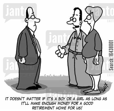retirement homes cartoon humor: 'It doesn't matter if it's a boy or a girl as long as it'll make enough money for a good retirement home for us!'