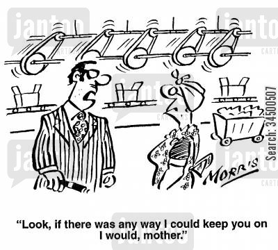 factory floors cartoon humor: Look, if there was any way I could keep you on I would, Mother
