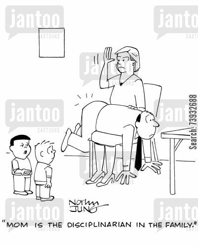 traditional roles cartoon humor: 'Mom is the disciplinarian in the family.'