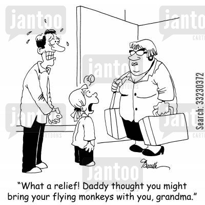 realative cartoon humor: 'What a relief! Daddy thought you might bring your flying monkeys with you, grandma.'