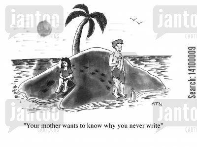 deserted island cartoon humor: Your mother wants to know why you never write.