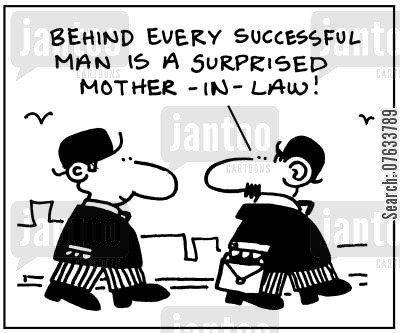 son in laws cartoon humor: Behind every successful man is a surprised mother-in-law.