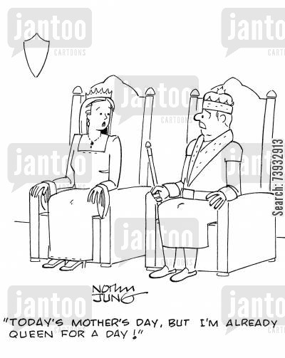 special treatment cartoon humor: 'Today's Mother's Day, but I'm already queen for a day!'