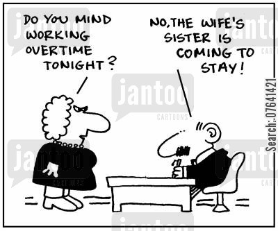 house guest cartoon humor: 'Do you mind working overtime tonight?' - 'No, the wife's sister is coming to stay.'