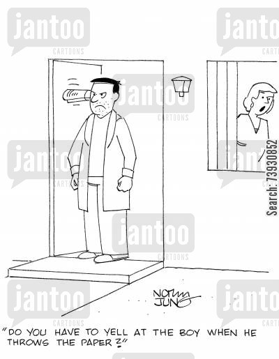 delivery boy cartoon humor: 'Do you have to yell at the boy when he throws the paper?'