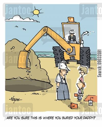 burried cartoon humor: 'Are you sure this is where you buried your Daddy?'