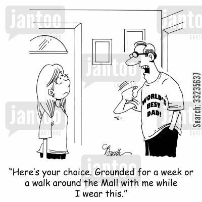 best dad cartoon humor: 'Here's your choice. Grounded for a week or a walk around the Mall with me while I wear this.'