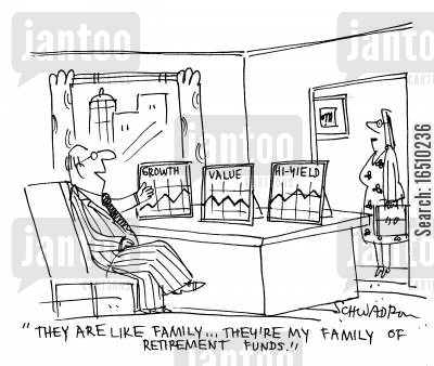 retirement fund cartoon humor: 'They are like family...they're my family of retirement funds.'