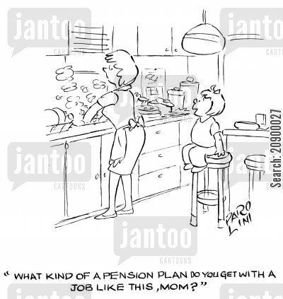 financial plan cartoon humor: 'What kind of a pension plan do you get with a job like this, mom?'