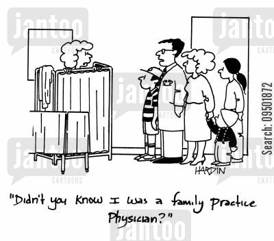 family practice cartoon humor: Didn't you know I was a family practice physician?
