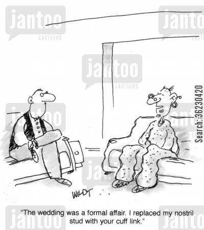cuff link cartoon humor: 'The wedding was a formal affair. I replaced my nostril stud with your cuff-link.'
