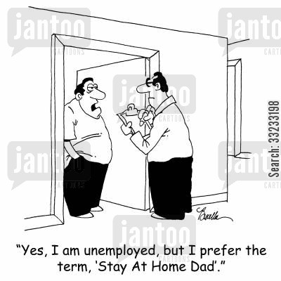 house husband cartoon humor: 'Yes, I am unemployed, but I prefer the term, 'Stay At Home Dad'.'