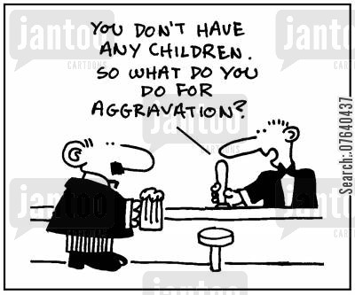 delinquent cartoon humor: 'You don't have any children. So what do you do for aggravation?'