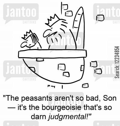 bourgeoisie cartoon humor: 'The peasants aren't so bad, Son -- it's the bourgeoisie that's so darn judgmental!'