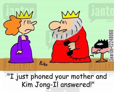 answered cartoon humor: 'I just phoned your mother and Kim Jong-Il answered!'