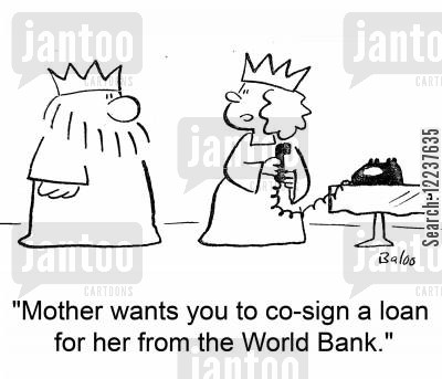 co-sign cartoon humor: 'Mother wants you to co-sign a loan for her from the World Bank.'