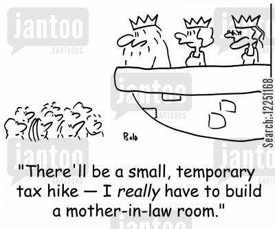 tax hike cartoon humor: 'There'll be a small, temporary tax hike -- I REALLY have to build a mother-in-law room.'