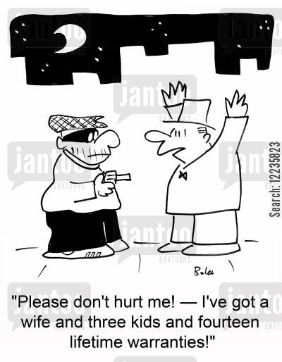 lifetime warranties cartoon humor: 'Please don't hurt me! †I've got a wife and three kids and fourteen lifetime warranties!'