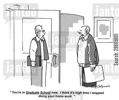fed up cartoon humor: 'You're in Graduate School now. I think it's high time I stopped doing your home work.'