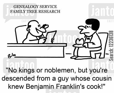 nobleman cartoon humor: 'No kings or noblemen, but you're descended from a guy whose cousin knew Benjamin Franklin's cook!'