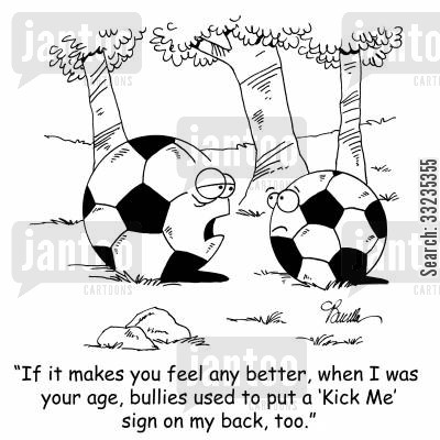 soccer match cartoon humor: 'If it makes you feel any better, when I was your age, bullies used to put a 'Kick Me' sign on my back, too.'