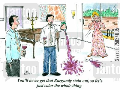 stain cartoon humor: 'You'll never get the Burgundy stain out, so let's just color the whole thing.'