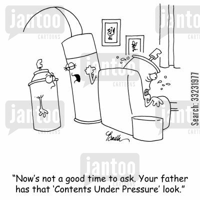 aerosols cartoon humor: 'Now's not a good time to ask. Your father has that 'Contents Under Pressure' look.'