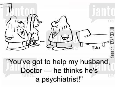 identical twins cartoon humor: 'You've got to help my husband, Doctor -- he thinks he's a psychiatrist!'