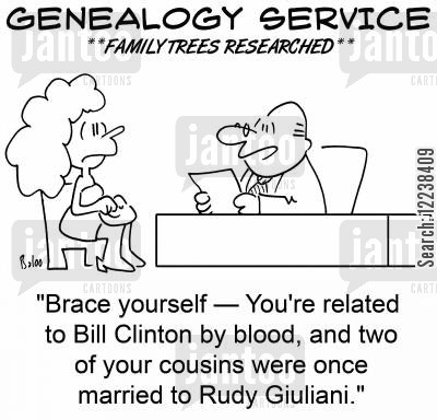 rudy cartoon humor: 'Brace yourself -- You're related to Bill Clinton by blood, and two of your cousins were once married to Rudy Giuliani.'