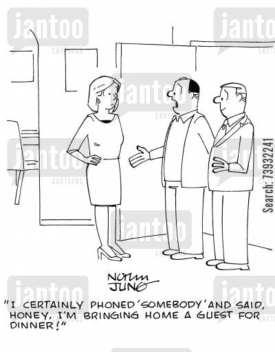 social etiquette cartoon humor: 'I certainly phoned SOMEBODY and said, honey, I'm bringing home a guest for dinner!'
