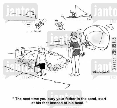 sand cartoon humor: 'The next time you bury your father in the sand, start at his feet instead of his head.'