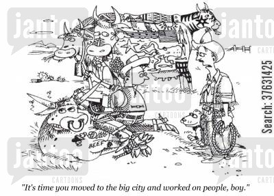 tats cartoon humor: 'It's time you moved to the big city and worked on people, boy.'