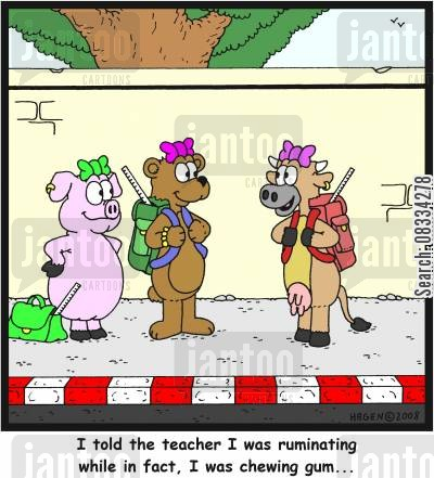 ruminate cartoon humor: 'I told the teacher I was ruminating while in fact, I was chewing gum...'