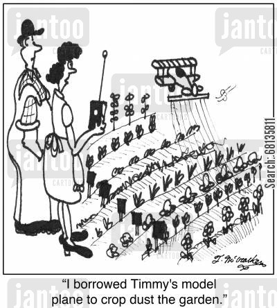 airplane model cartoon humor: 'I borrowed Timmy's model plane to crop dust the garden.'