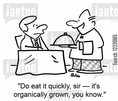 organic farming cartoon humor: 'Do eat it quickly, sir -- it's organically grown, you know.'