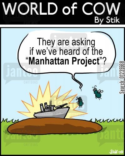nuclear project cartoon humor: Thay are asking if we've heard of the 'Manhattan Project'?