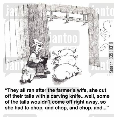fables cartoon humor: 'They all ran after the farmer's wife, she cut off their tails with a carving knife...well, some of the tails wouldn't come off right away, so she had to chop, and chop, and chop, and...'