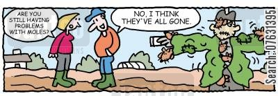 cultivation cartoon humor: Are you still having problems with moles?